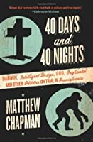 40 Days and 40 Nights: Darwin, Intelligent Design, God, Oxycontin�, and Other Oddities on Trial in Pennsylvania