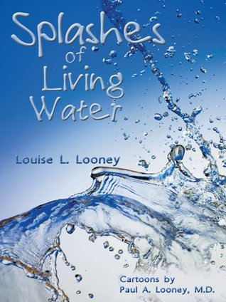 Splashes of Living Water  by  Louise L. Looney