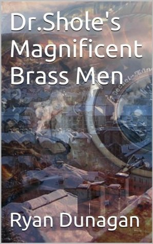 Dr.Sholes Magnificent Brass Men Ryan Dunagan