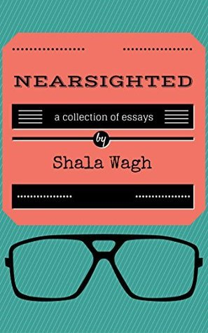 Nearsighted  by  Shala Wagh