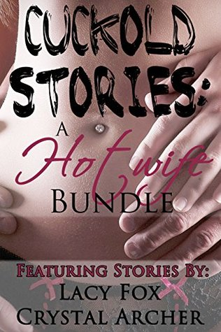 Cuckold Stories: A Cuckolding Hotwife 3 BOOK BUNDLE  by  Lacy Fox