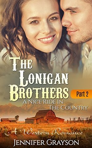 A Nice Ride In The Country: A Western Romance - The Lonigan Brothers (Part 2) jennifer grayson