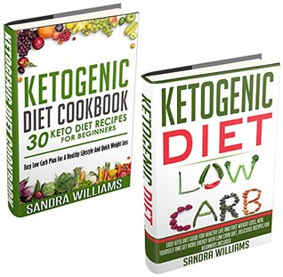 Ketogenic Diet Bundle (Ketogenic Diet + Ketogenic Diet Cookbook): Easy Keto Diet Guide For Healthy Life And Fast Weight Loss + 30 Keto Diet Recipes For ... Lose Carb With Keto Hybrid Diet Book 4)  by  Sandra Williams