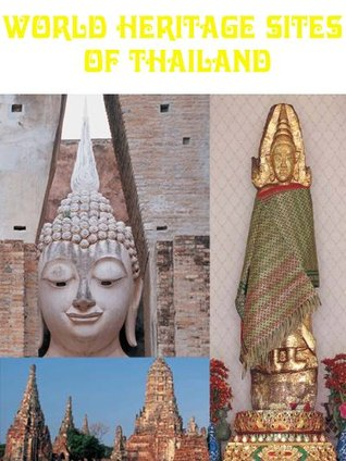 World Heritage Sites Of Thailand  by  Thailand Government