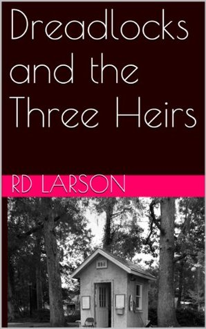 Dreadlocks and the Three Heirs  by  R.D. Larson