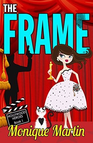 The Frame (Hollywood Heroes, Book 1)  by  Monique Martin