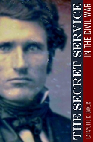 The Secret Service in the Civil War (Expanded, Annotated)  by  Lafayette C. Baker