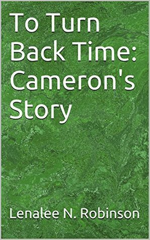 To Turn Back Time: Camerons Story  by  Lenalee N. Robinson