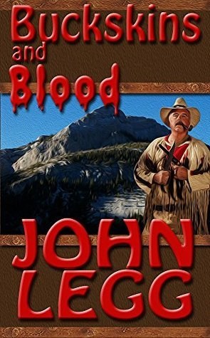 Buckskins and Blood  by  John Legg