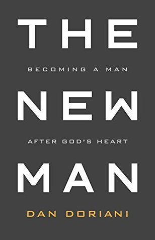 The New Man: Becoming a Man After Gods Heart  by  Daniel M. Doriani