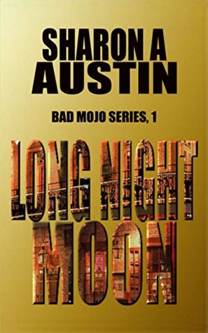 Long Night Moon (Bad Mojo Book 1)  by  Sharon A. Austin