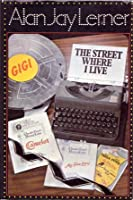 The Street Where I Live: The Story of My Fair Lady, Gigi, and Camelot  by  Alan Jay Lerner
