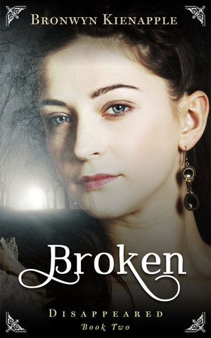 Broken (Disappeared #2)  by  Bronwyn Kienapple