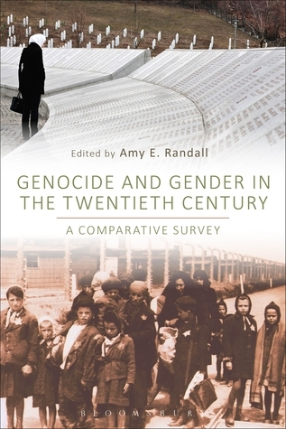 Genocide and Gender in the Twentieth Century: A Comparative Survey Amy E. Randall