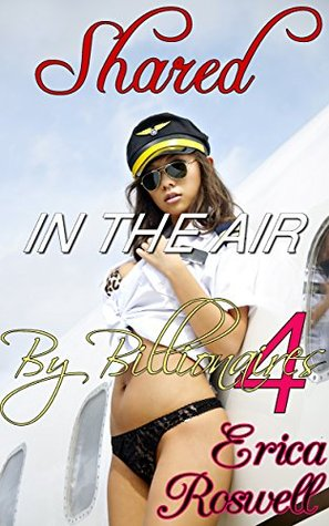 Punished and Passed Around on the Plane (BBW, Fertile, Tabbo, Older Man Younger Woman, CMNF, Bare Rough Menage FMMMM): Story # 4 in the Shared in the Air  by  Billionaires Series by Erica Roswell