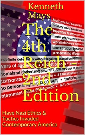 The 4th Reich - 2nd Edition: Have Nazi Ethics & Tactics Invaded Contemporary America  by  Kenneth Mays