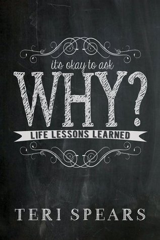 Its Okay To Ask Why  by  Teri Spears