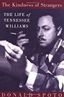 The Kindness of Strangers: The Life of Tennesee Williams