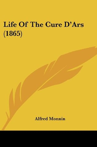 Life Of The Cure DArs (1865)  by  Alfred Monnin