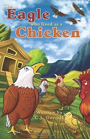 The Eagle Who Lived As a Chicken C.J. Gorrell