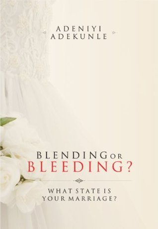 Blending or Bleeding?: What State Is Your Marriage?  by  Adeniyi Adekunle