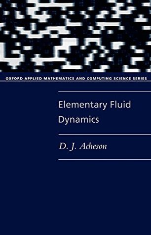 Elementary Fluid Dynamics (Oxford Applied Mathematics and Computing Science Series) D.J. Acheson