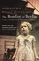 The Bonfire Of Berlin: A Lost Childhood in Wartime Germany