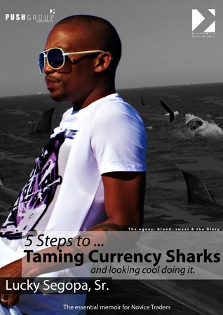 5 Steps to Taming Currency Sharks Lucky Segopa, Sr