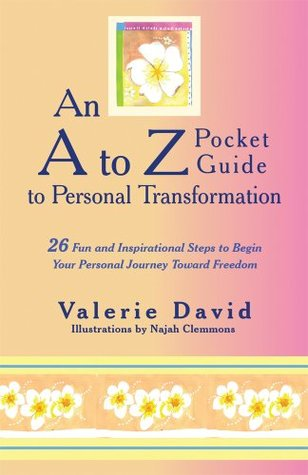 An A to Z Pocket Guide to Personal Transformation : 26 Fun and Inspirational Steps to Begin Your Personal Journey toward Freedom  by  Valerie David