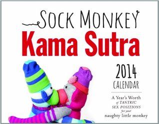 The Sock Monkey Kama Sutra 2014 Calendar: A Years Worth of Tantric Sex Positions for Your Naughty Little Monkey Vatsyayana Banana