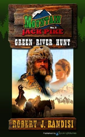 Green River Hunt (Montain Jack Pike Book 5)  by  Robert J. Randisi