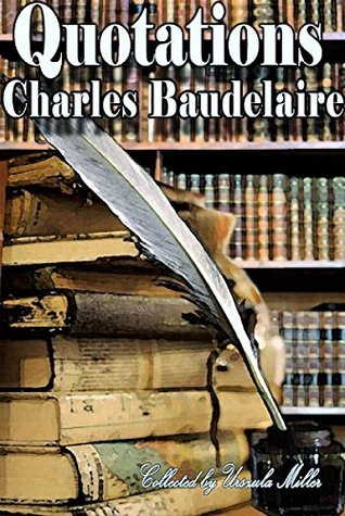 Quotations  by  Charles Baudelaire by Charles Baudelaire