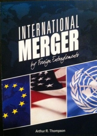 International Merger  by  Foreign Entanglements by Arthur R. Thompson