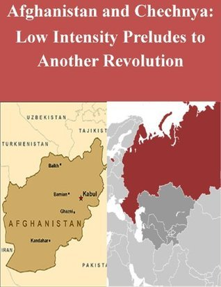 Afghanistan and Chechnya: Low Intensity Preludes to Another Revolution United States Marine Corps Command and Staff College