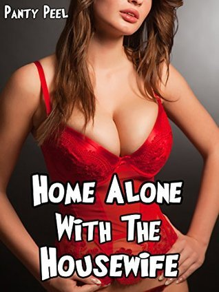 Home Alone with the Housewife: Pleasured  by  the MILF by Panty Peel