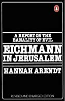 Eichmann in Jerusalem : A Report on the Banality of Evil