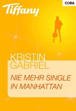 Nie mehr Single in Manhattan (Tiffany 1036)  by  Kristin Gabriel