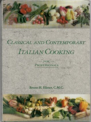 Classical And Contemporary Italian Cooking For Professionals  by  Bruno H. Ellmer