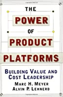 The Power of Product Platforms: Building Value and Cost Leadership