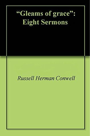 Gleams of grace: Eight Sermons Russell H. Conwell