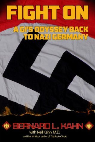 Fight On: A GIs Odyssey Back to Nazi Germany  by  Bernard L. Kahn