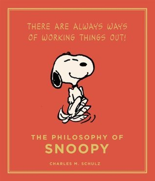 The Philosophy of Snoopy: Peanuts Guide to Life Charles M. Schulz
