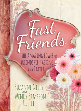 Fast Friends: The Amazing Power of Friendship, Fasting, and Prayer Suzanne  Niles
