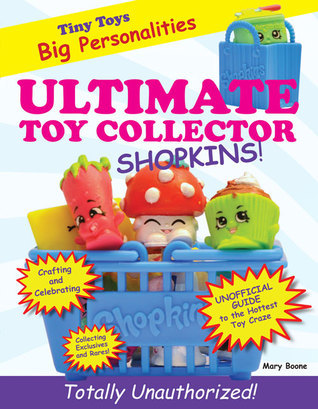 Ultimate Toy Collector: Shopkins  by  Mary Boone