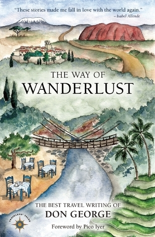 The Way of Wanderlust: The Best Travel Writing of Don George Don George