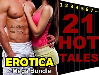 HOT Wife SEXY Girl EROTICA Ultimate Super Mega Bundle 21 Hot Stories: Erotic Romance Secret Fantasy Short Sex Story Fiction Tale Book Collection  by  Juliet Oliver