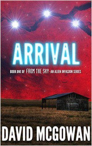 Arrival: Book One of From The Sky: an alien invasion series David  McGowan