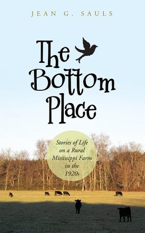 The Bottom Place: Stories of Life on a Rural Mississippi Farm in the 1920s Jean G Sauls