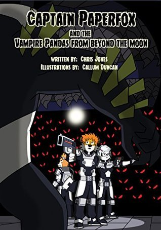 Captain Paperfox And The Vampire Pandas From Beyond The Moon.  by  Christopher Jones