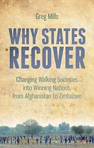 Why States Recover: Changing Walking Societies into Winning Nations, from Afghanistan to Zimbabwe  by  Greg Mills